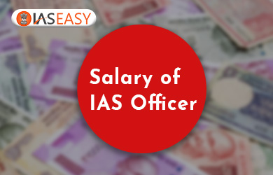 Salary of an IAS Officer (7th Pay Commission) - IAS Salary!