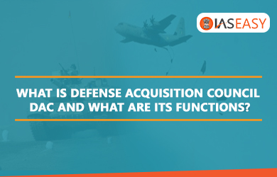 Defense Acquisition Council, DAC and its Functions