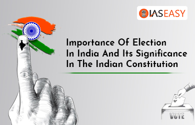 Importance Of Election In India - It's Significance In The Indian Constitution