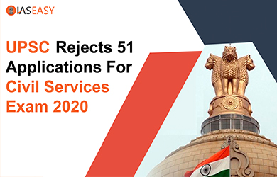 UPSC Rejects 51 Applications For Civil Services Exam 2020