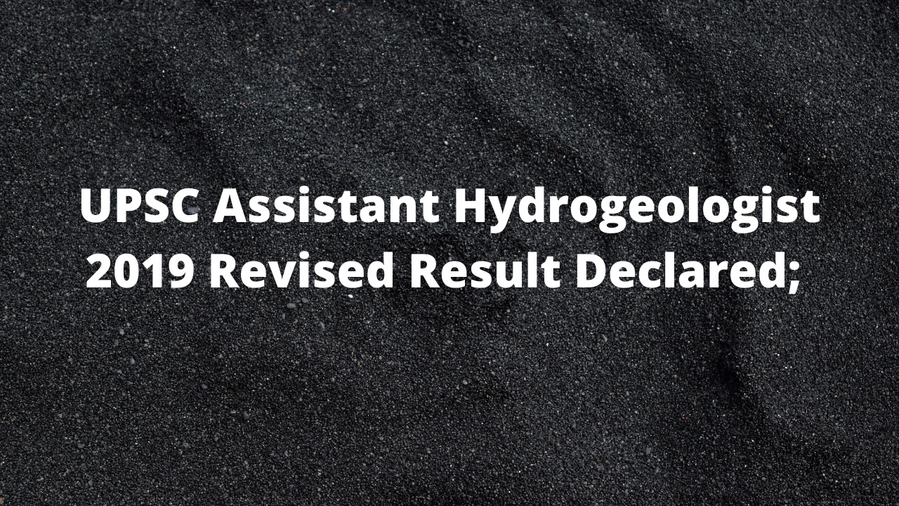UPSC Assistant Hydrogeologist 2019 Revised Result Declared