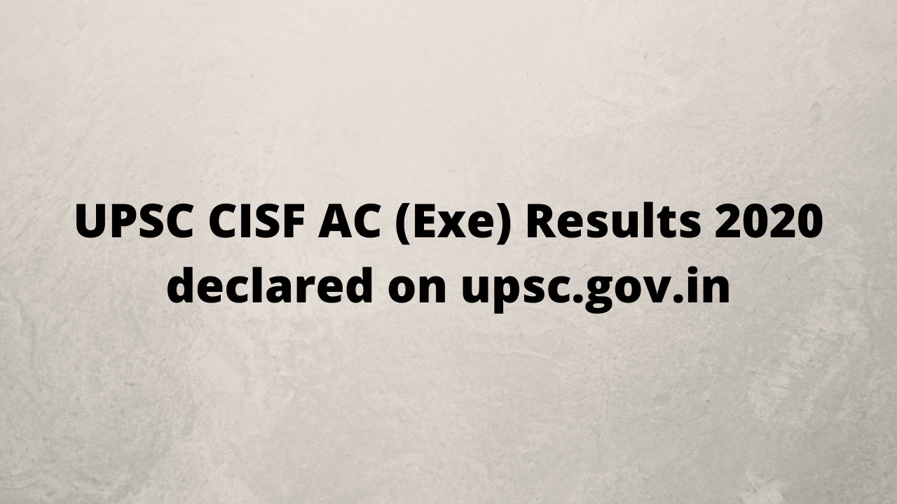 UPSC CISF AC (Exe) Results 2020 declared on upsc.gov.in
