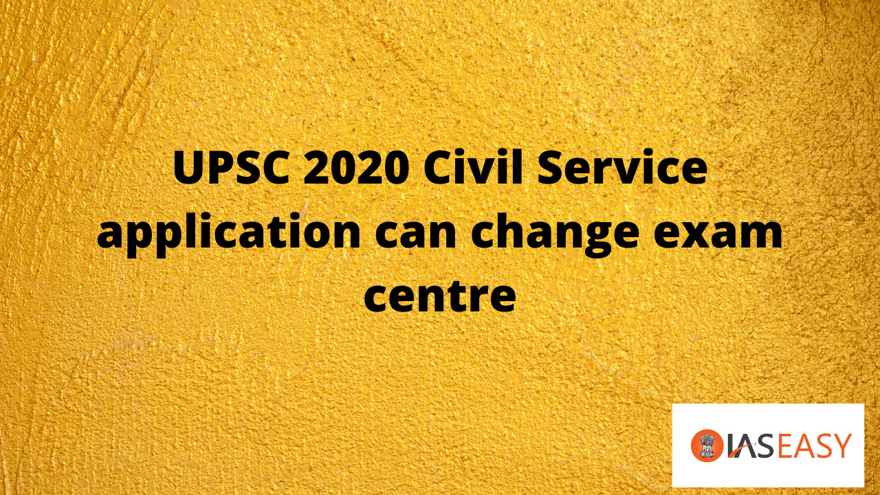 UPSC 2020 Civil Service application can change exam centre