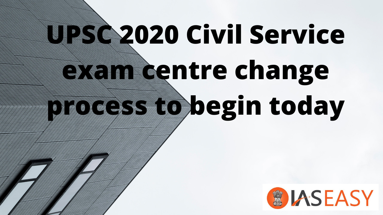 UPSC 2020 Civil Service exam centre change process to begin today!
