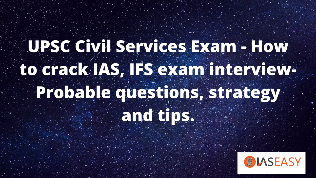 How to crack IAS, IFS Exam Interview - Probable Questions, Strategy and Tips