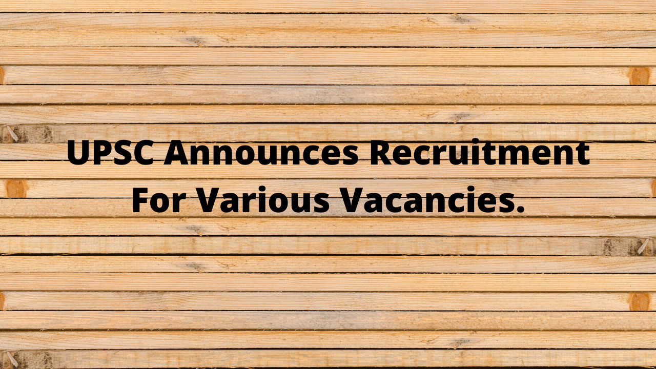 UPSC Announces Recruitment For Various Vacancies