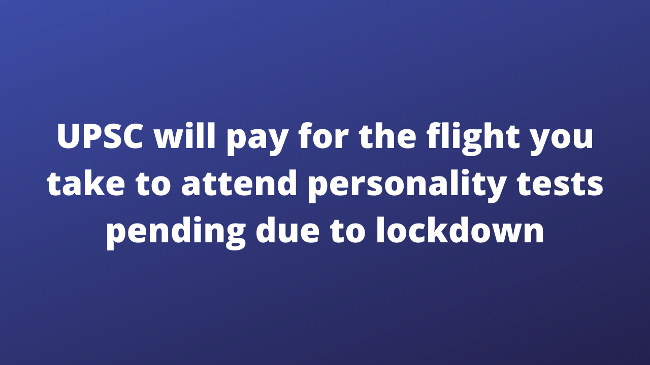 UPSC will pay for the flights for all those attending the personality test pending due to lockdown
