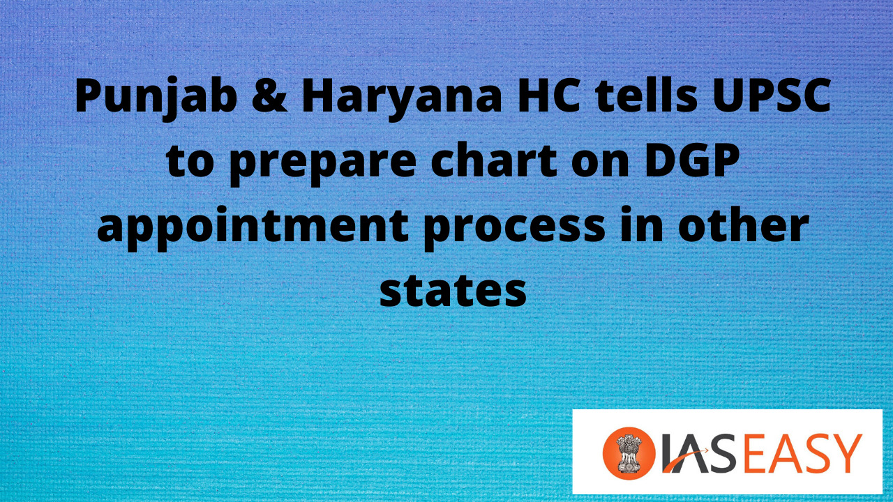 Punjab & Haryana HC tells UPSC to prepare chart on DGP appointment process in other states