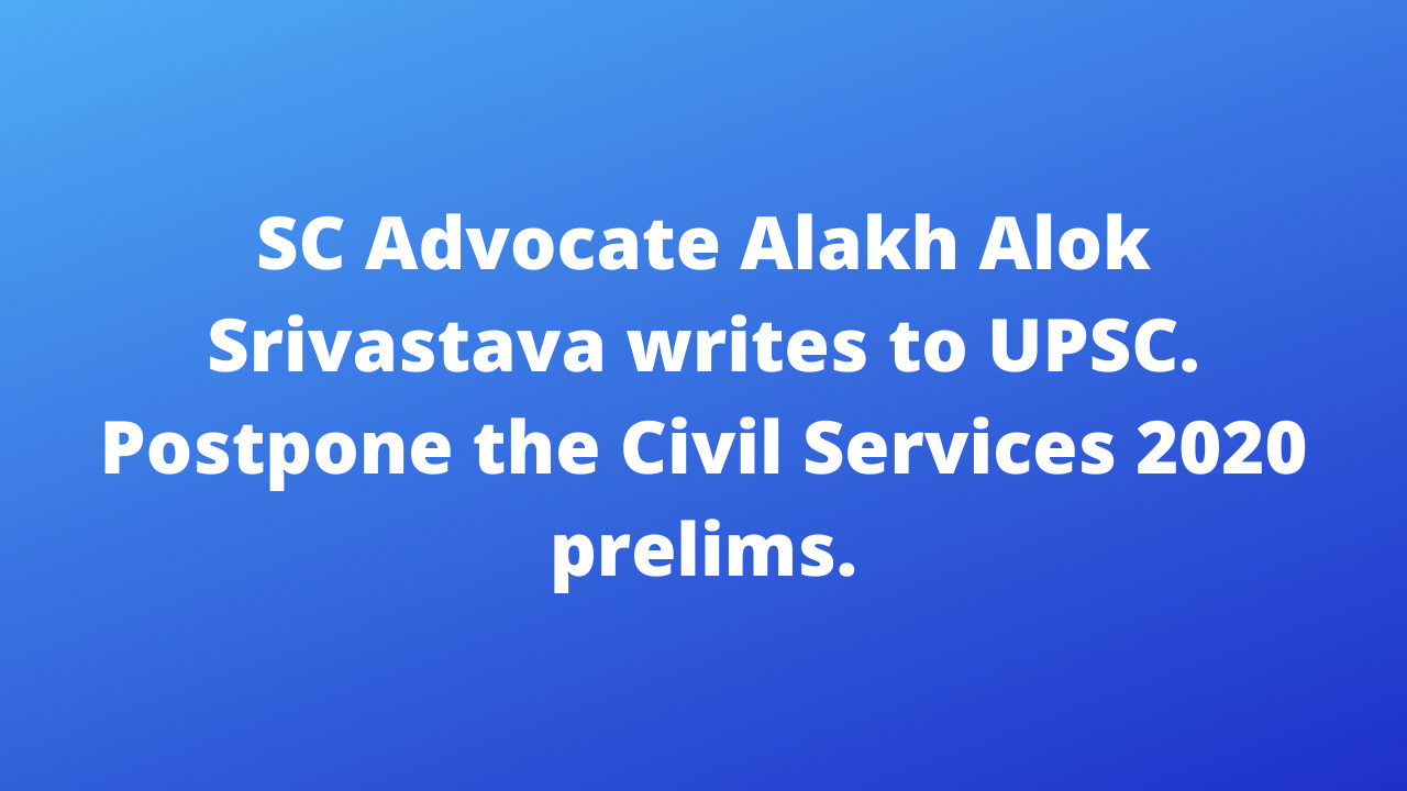 SC Advocate Alakh Alok Srivastava writes to UPSC: Postpone the Civil Services 2020 prelims